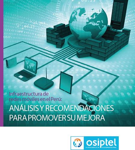 Infraestructura de redes móviles en el Perú: Análisis y recomendaciones para promover su mejora